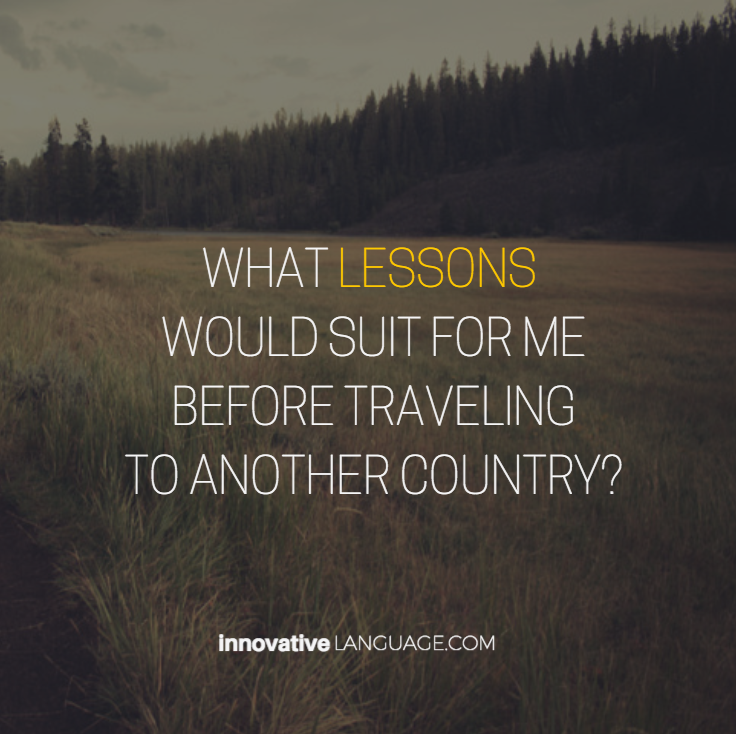 What lessons would suite for me before traveling to another country?
