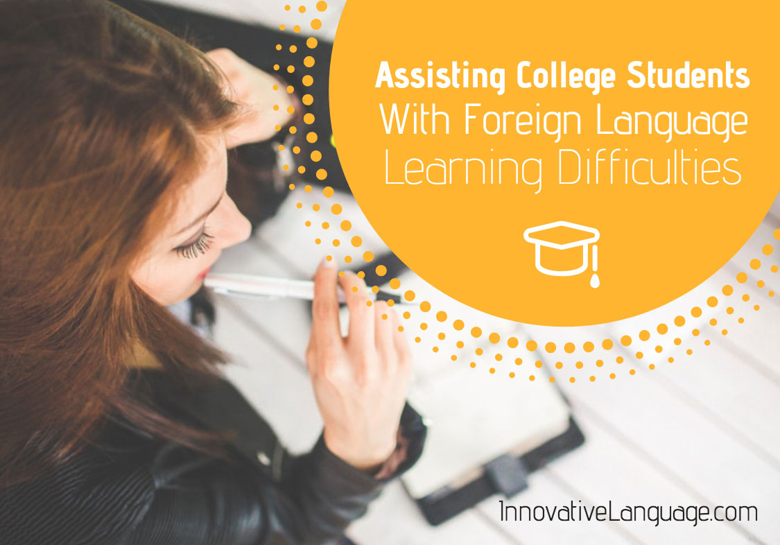 Assisting College Students with Foreign Language Learning Difficulties