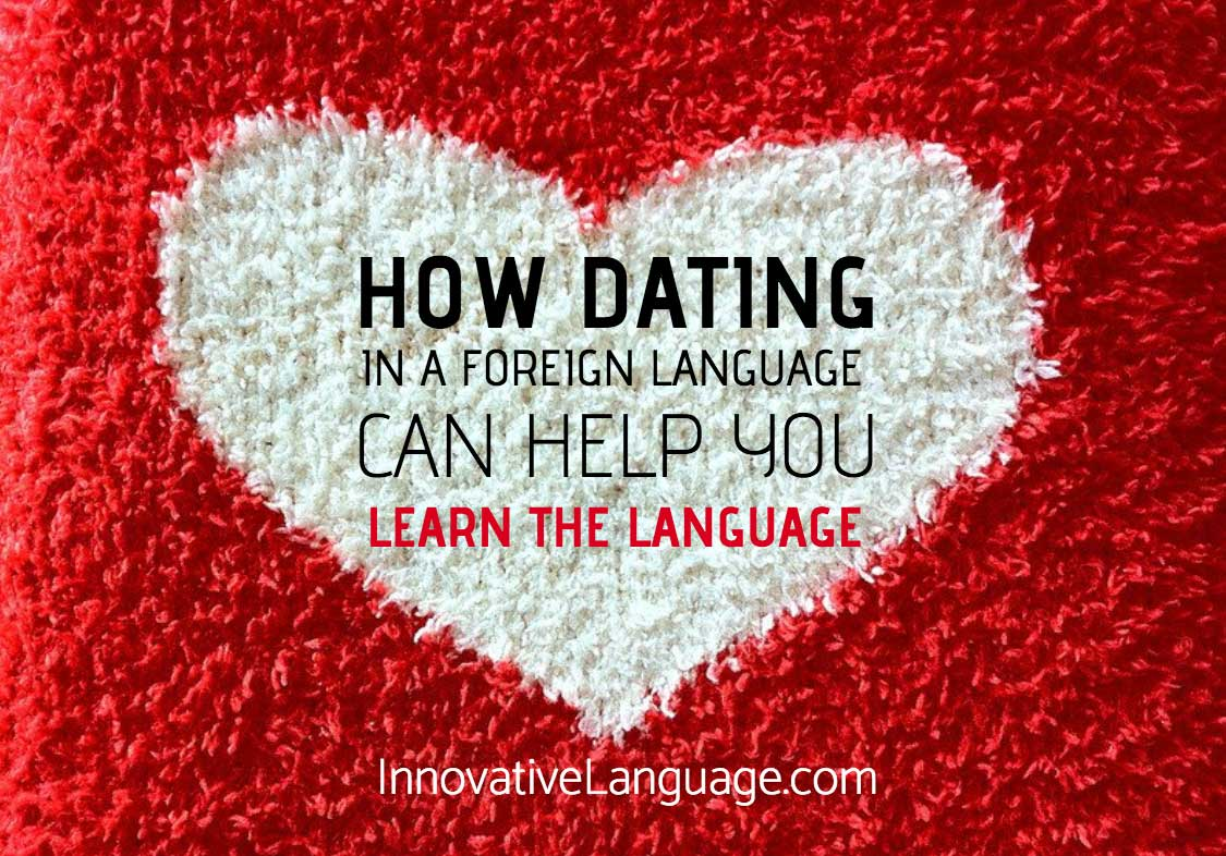 How Dating in a Foreign Language Can Help You Learn the Language